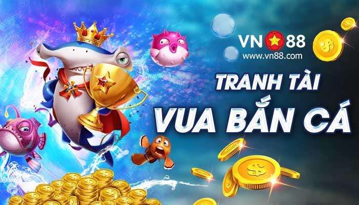 Bắn cá đổi thưởng VN88 Tải game bắn cá ăn xu mới nhất