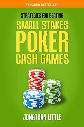 Strategies for Beating Small Stakes Poker Cash Games (Chiến lược bất bại từ những ván poker nhỏ)